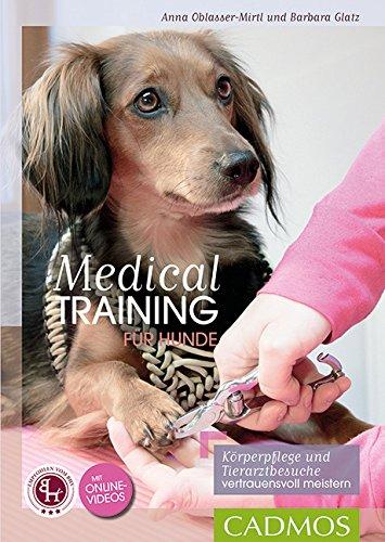 Medical Training für Hunde: Körperpflege und Tierarzt-Behandlungen vertrauensvoll meistern (Cadmos...