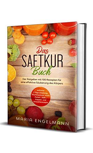 Das Saftkur Buch: Der Ratgeber mit 100 Rezepten für eine effektive Säuberung des Körpers - Inklus...