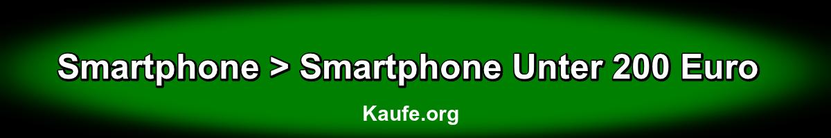 Smartphone unter 200 Euro kaufen